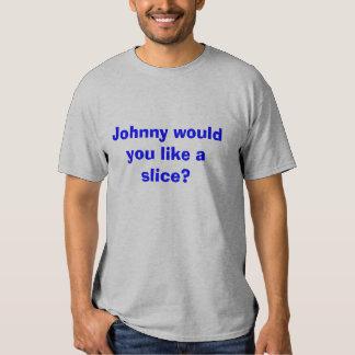 ¿Johnny usted tiene gusto de una rebanada? Remera