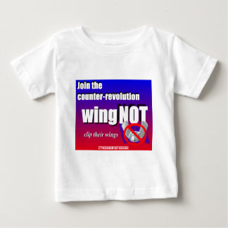 Join a counter-revolution, clip a wing-nut's wings baby T-Shirt