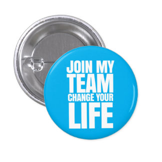 Join my team, change your life - Direct Sales Pinback Button