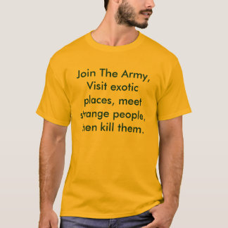 Join The Army, Visit exotic places, meet strang... T-Shirt