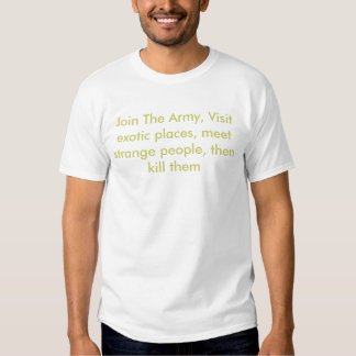 Join The Army, Visit exotic places, meet strang... Tee Shirt
