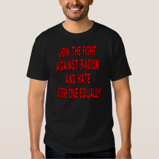 JOIN THE FIGHT AGAINST RACISM HATE EVRYONE EQUALLY T-Shirt