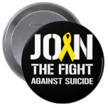 Join the fight against suicide -  4 inch round button