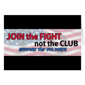 Join the Fight Not the Club Support the Tea Party Card