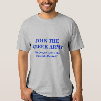 """JOIN THE GREEK ARMY, """"We Never Leave Our Friend... T-shirts"""