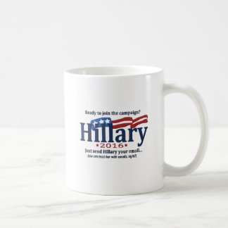 Join the Hillary Campain, Just send her your emai Coffee Mug