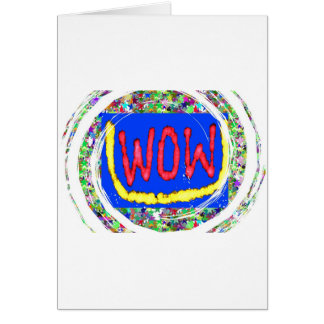 Join the WOW factor party:  Gift one to self Greeting Cards