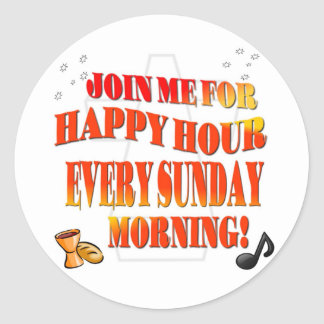 Join Us For Happy Hour Every Sunday Morning Classic Round Sticker