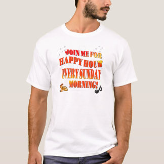 Join Us For Happy Hour Every Sunday Morning T-Shirt