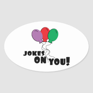 Jokes On You Oval Sticker