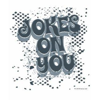Jokes on you shirt