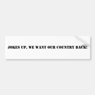 JOKES up, We want OUR country back! Bumper Sticker