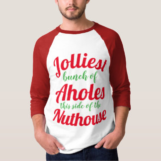 Jolliest bunch of Aholes this side of the nuthouse T-Shirt