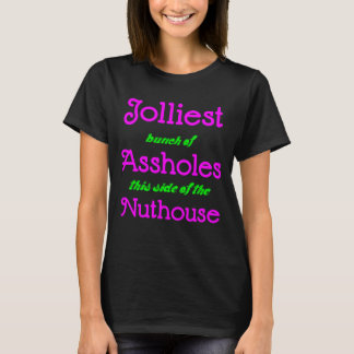 Jolliest Bunch Of Assholes This Side Of Nuthouse T-Shirt