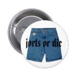 Jorts o muere botón pin redondo de 2 pulgadas