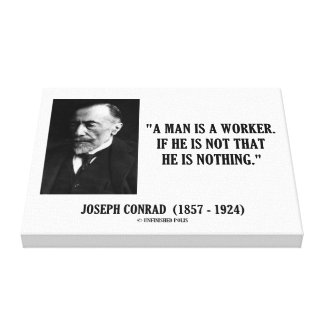 Joseph Conrad A Man Is A Worker Modernity Quote Canvas Print