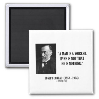 Joseph Conrad A Man Is A Worker Modernity Quote Fridge Magnets