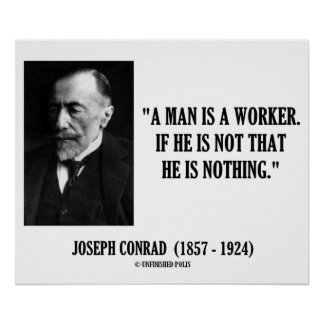 Joseph Conrad A Man Is A Worker Modernity Quote Poster