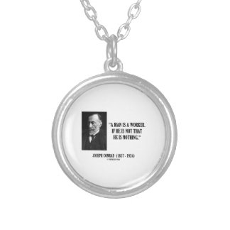 Joseph Conrad A Man Is A Worker Modernity Quote Silver Plated Necklace