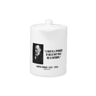 Joseph Conrad A Man Is A Worker Modernity Quote Teapot