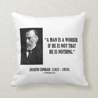 Joseph Conrad A Man Is A Worker Modernity Quote Throw Pillow