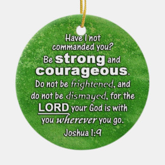 Joshua 1:9 Be Strong & Courageous - Bible Verse Ceramic Ornament