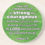"""Joshua 1:9 Be Strong &amp; Courageous Bible Verse Sandstone Coaster<br><div class=""""desc"""">Proudly show your faith with this awesome coaster! White letters display the words of Joshua 1:9 on a green splattered background. A great encouragement verse. Joshua 1:9 Have I not commanded you? Be strong and courageous. Do not be frightened, and do not be dismayed, for the LORD your God is...</div>"""
