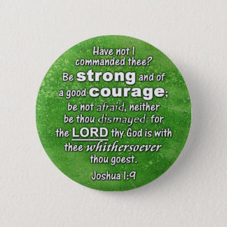 Joshua 1:9 KJV - Be Strong & of Good Courage Pinback Button