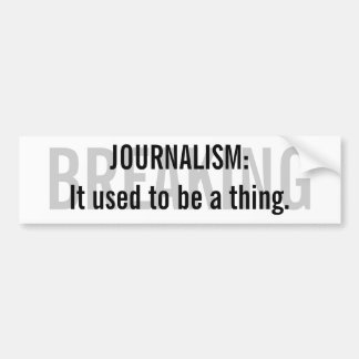 """""""Journalism: It used to be a thing"""" Bumper Sticker Car Bumper Sticker"""