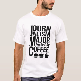 Journalism Major Fueled By Coffee T-Shirt