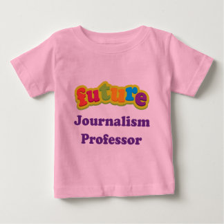 Journalism Professor (Future) Infant Baby T-Shirt