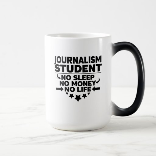 Journalism Student No Sleep No Money No Life Magic Mug
