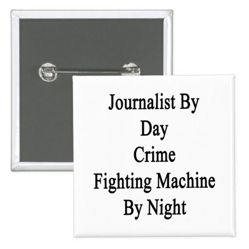Journalist By Day Crime Fighting Machine By Night. Button