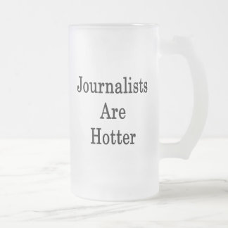 Journalists Are Hotter Frosted Glass Beer Mug