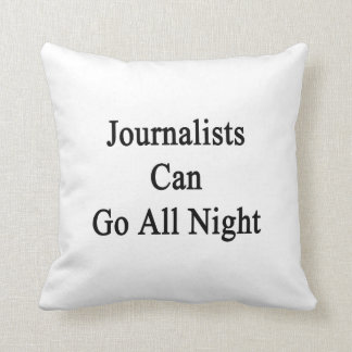 Journalists Can Go All Night Throw Pillow