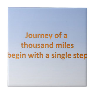 Journey of thousand mile begin with a single step ceramic tile