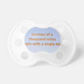 Journey of thousand mile begin with a single step pacifier