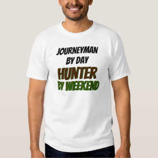 Journeyman by Day Hunter by Weekend T-shirts
