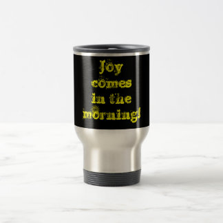 Joy comes in the morning! 15 oz stainless steel travel mug