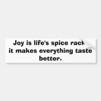 Joy is life's spice rack,it makes everything ta... bumper sticker