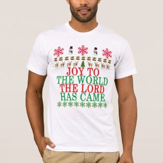 JOY TO THE WORLD THE LORD HAS CAME ..png T-Shirt