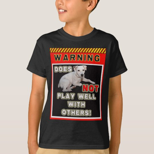 JRT WARNING - DOES NOT PLAY WELL WITH OTHERS! T-Shirt