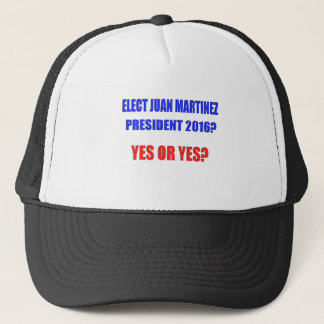 Juan Martinez President 2016 - Yes or Yes? Trucker Hat