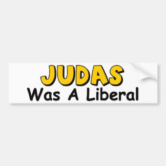 Judas Was A Liberal Bumper Sticker