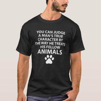 Judge a Man by Way he Treats Fellow Animals T-Shirt