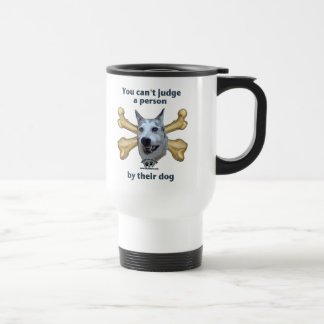 Judge A Person By Their Dog 15 Oz Stainless Steel Travel Mug