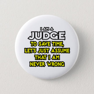 Judge...Assume I Am Never Wrong Pinback Button