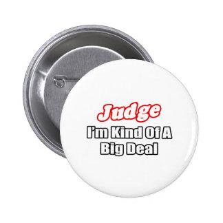 Judge...Big Deal Pinback Button
