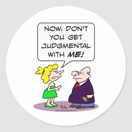 Judge gets judgmental with wife. classic round sticker