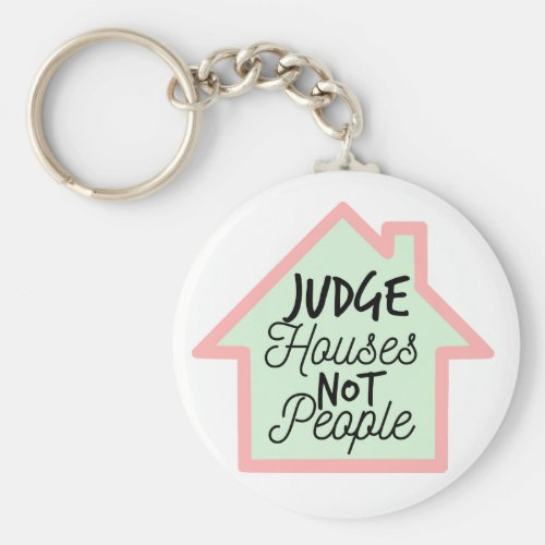 Judge Houses Not People Keychain